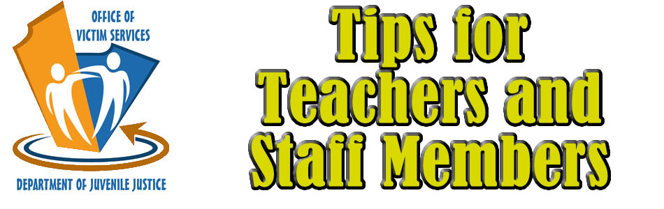 DJJ Victim Services Tips for Teachers and Staff Members